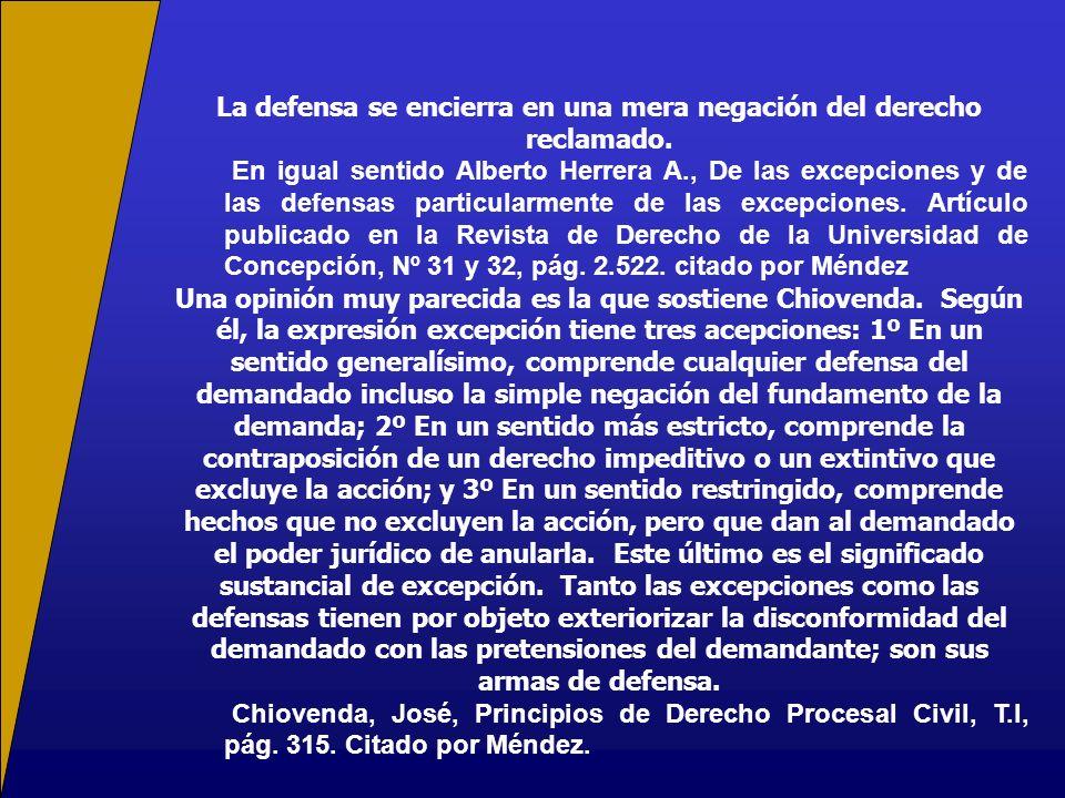 La defensa se encierra en una mera negación del derecho reclamado. En igual sentido Alberto Herrera A., De las excepciones y de las defensas particula