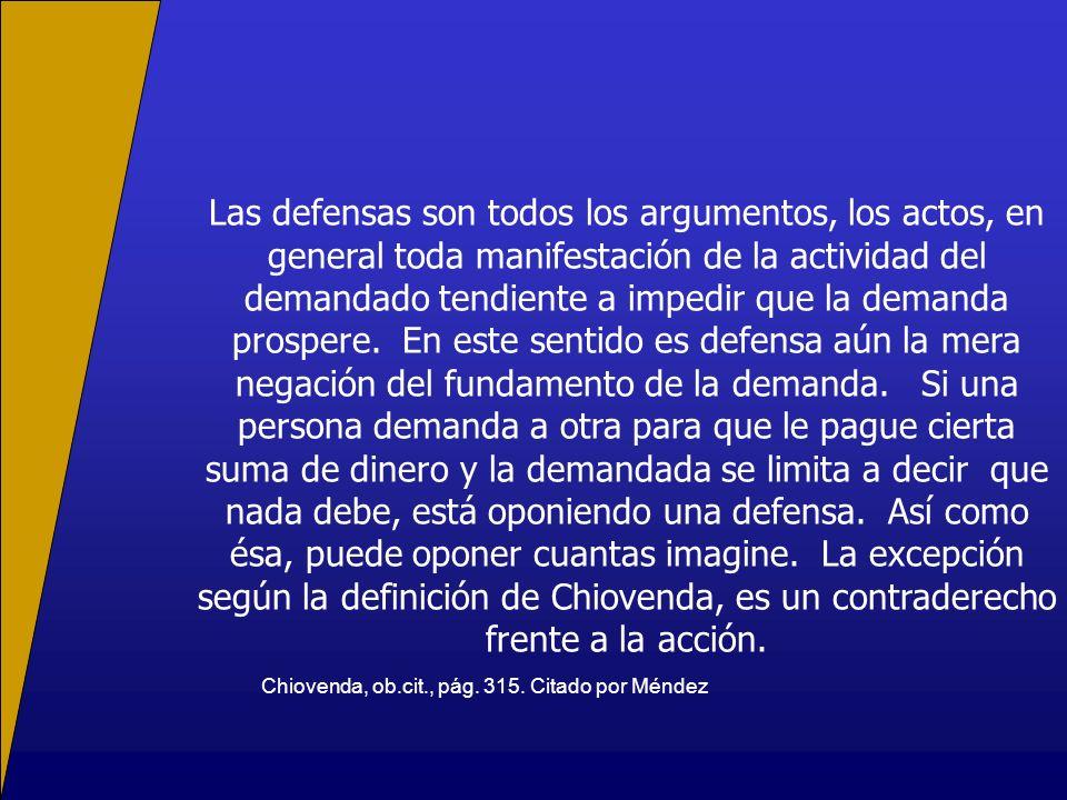 Las defensas son todos los argumentos, los actos, en general toda manifestación de la actividad del demandado tendiente a impedir que la demanda prosp