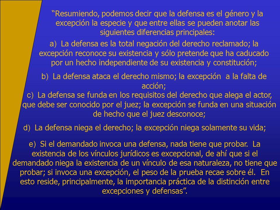 Resumiendo, podemos decir que la defensa es el género y la excepción la especie y que entre ellas se pueden anotar las siguientes diferencias principa