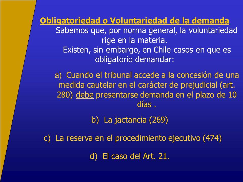Obligatoriedad o Voluntariedad de la demanda Sabemos que, por norma general, la voluntariedad rige en la materia. Existen, sin embargo, en Chile casos