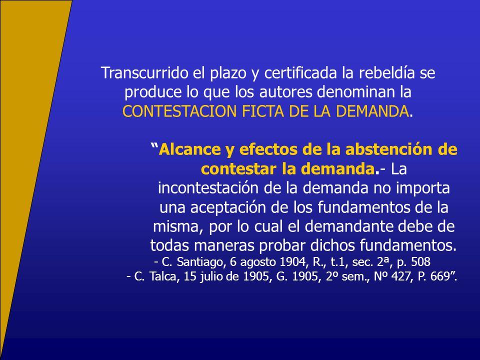 Transcurrido el plazo y certificada la rebeldía se produce lo que los autores denominan la CONTESTACION FICTA DE LA DEMANDA. Alcance y efectos de la a