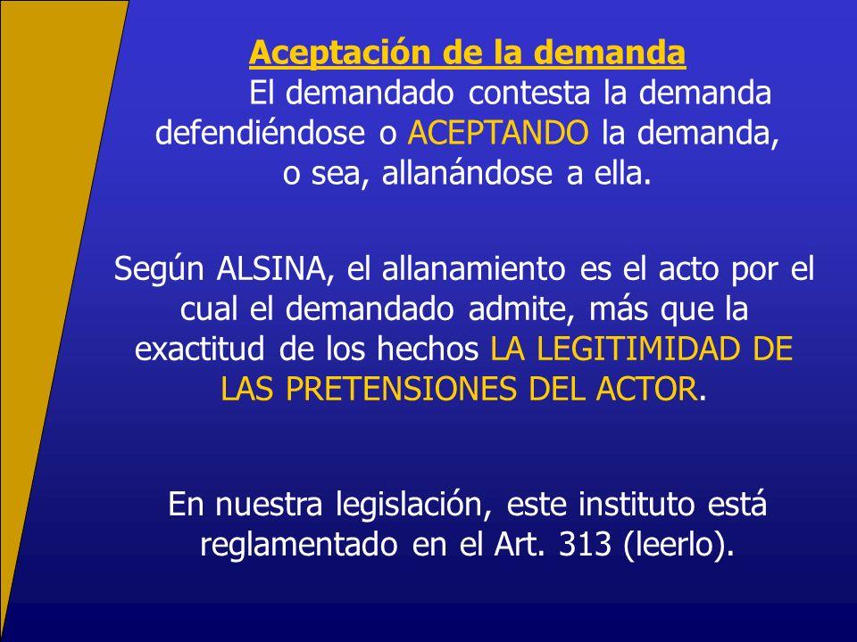 Aceptación de la demanda El demandado contesta la demanda defendiéndose o ACEPTANDO la demanda, o sea, allanándose a ella. Según ALSINA, el allanamien
