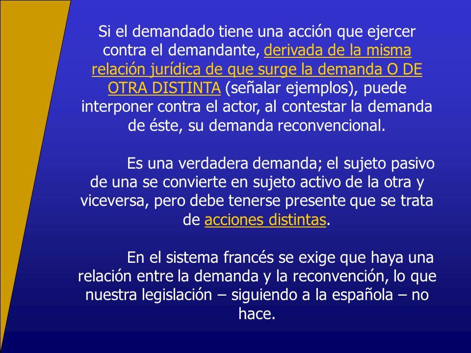 Si el demandado tiene una acción que ejercer contra el demandante, derivada de la misma relación jurídica de que surge la demanda O DE OTRA DISTINTA (