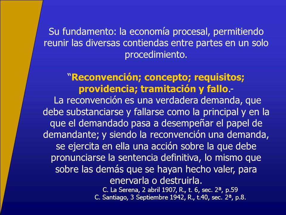 Su fundamento: la economía procesal, permitiendo reunir las diversas contiendas entre partes en un solo procedimiento. Reconvención; concepto; requisi