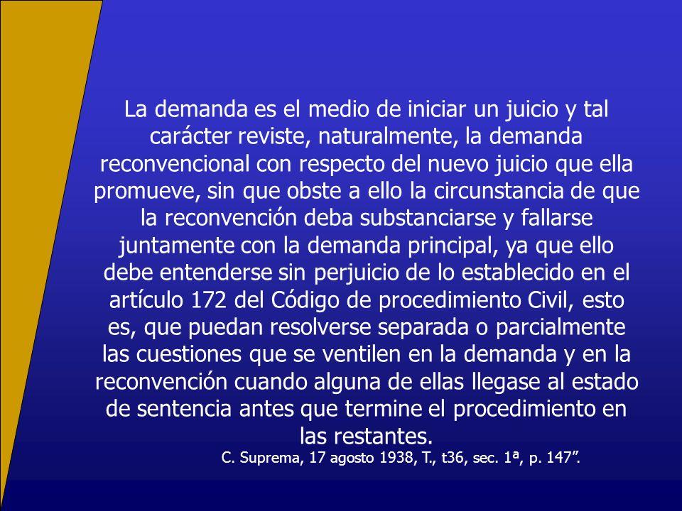La demanda es el medio de iniciar un juicio y tal carácter reviste, naturalmente, la demanda reconvencional con respecto del nuevo juicio que ella pro