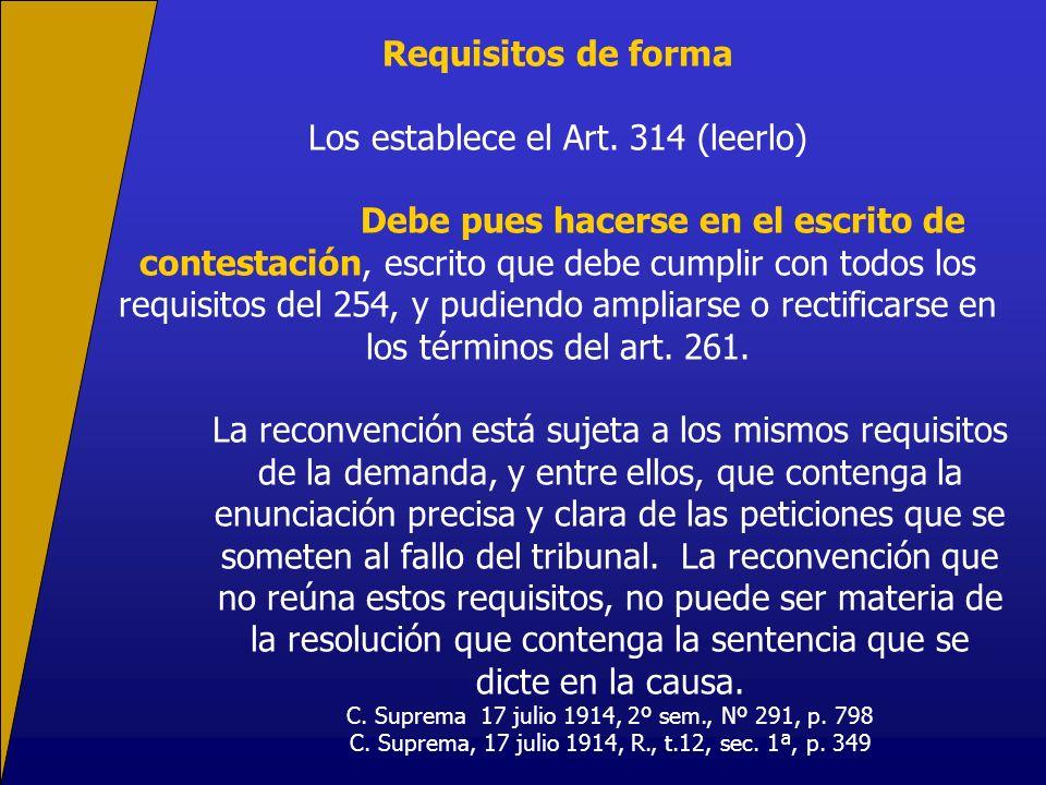 Requisitos de forma Los establece el Art. 314 (leerlo) Debe pues hacerse en el escrito de contestación, escrito que debe cumplir con todos los requisi