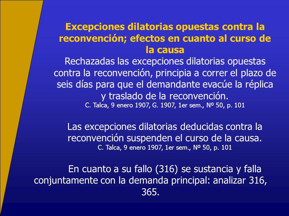 Excepciones dilatorias opuestas contra la reconvención; efectos en cuanto al curso de la causa Rechazadas las excepciones dilatorias opuestas contra l