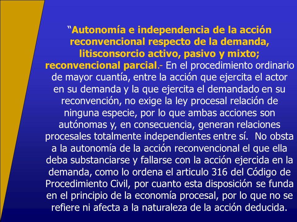 Autonomía e independencia de la acción reconvencional respecto de la demanda, litisconsorcio activo, pasivo y mixto; reconvencional parcial.- En el pr