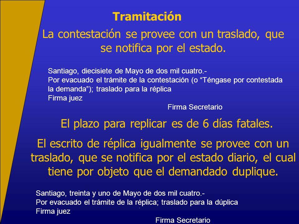 Tramitación La contestación se provee con un traslado, que se notifica por el estado. El plazo para replicar es de 6 días fatales. El escrito de répli