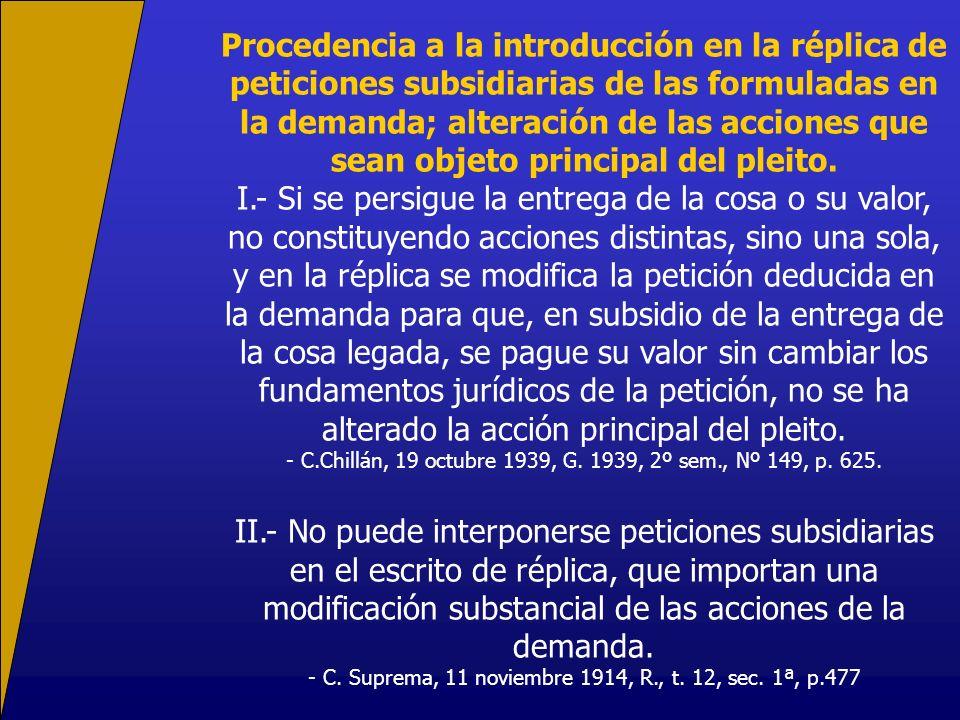 Procedencia a la introducción en la réplica de peticiones subsidiarias de las formuladas en la demanda; alteración de las acciones que sean objeto pri