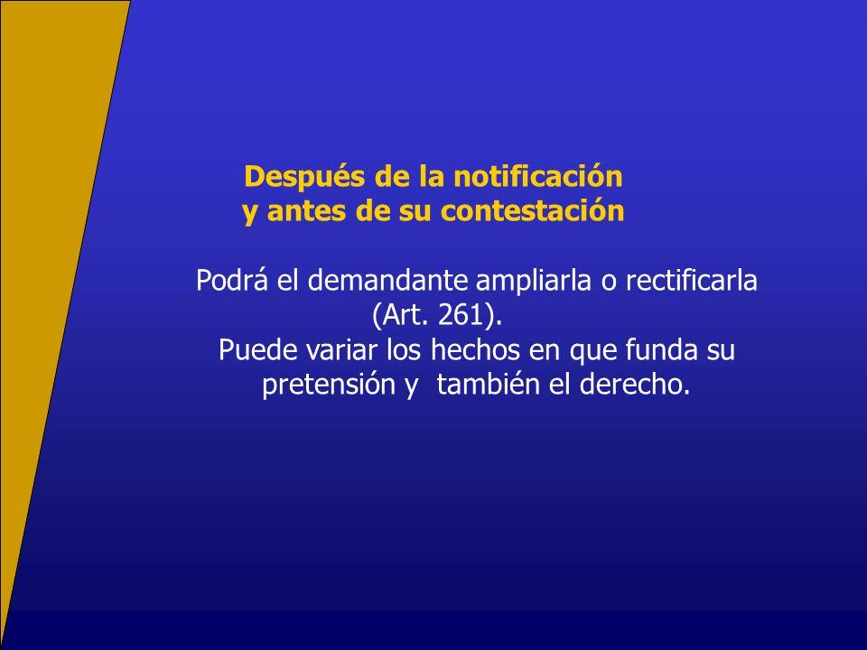Después de la notificación y antes de su contestación Podrá el demandante ampliarla o rectificarla (Art.