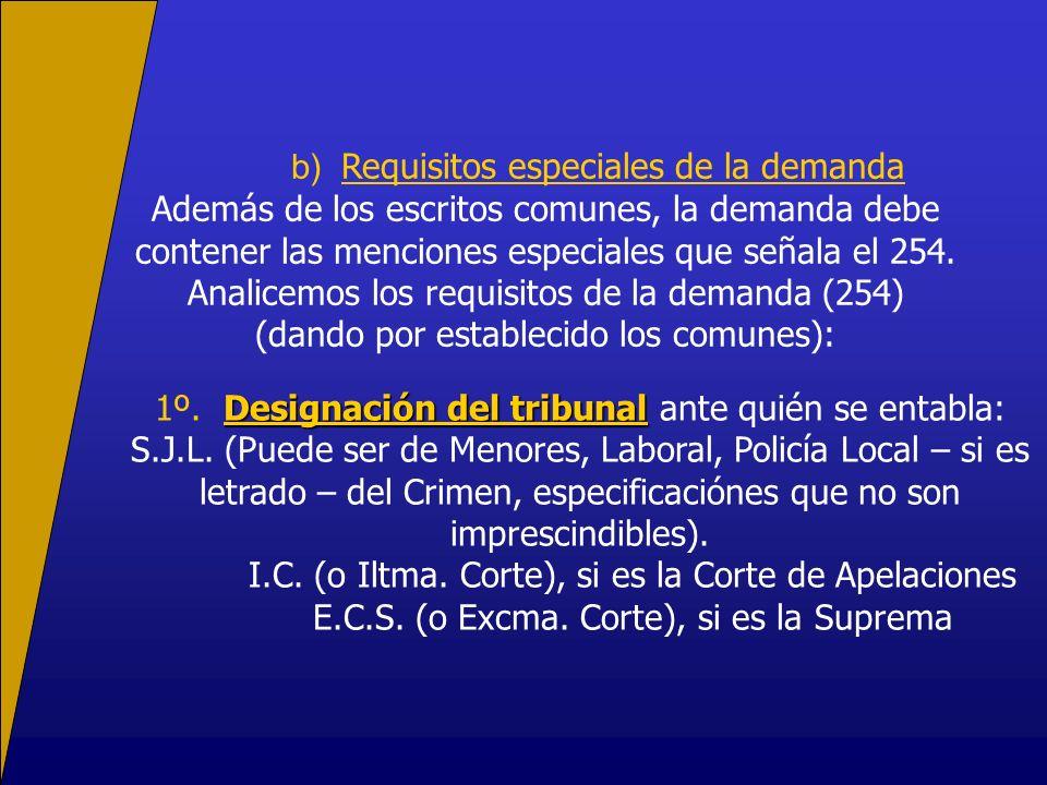 b) Requisitos especiales de la demanda Además de los escritos comunes, la demanda debe contener las menciones especiales que señala el 254.