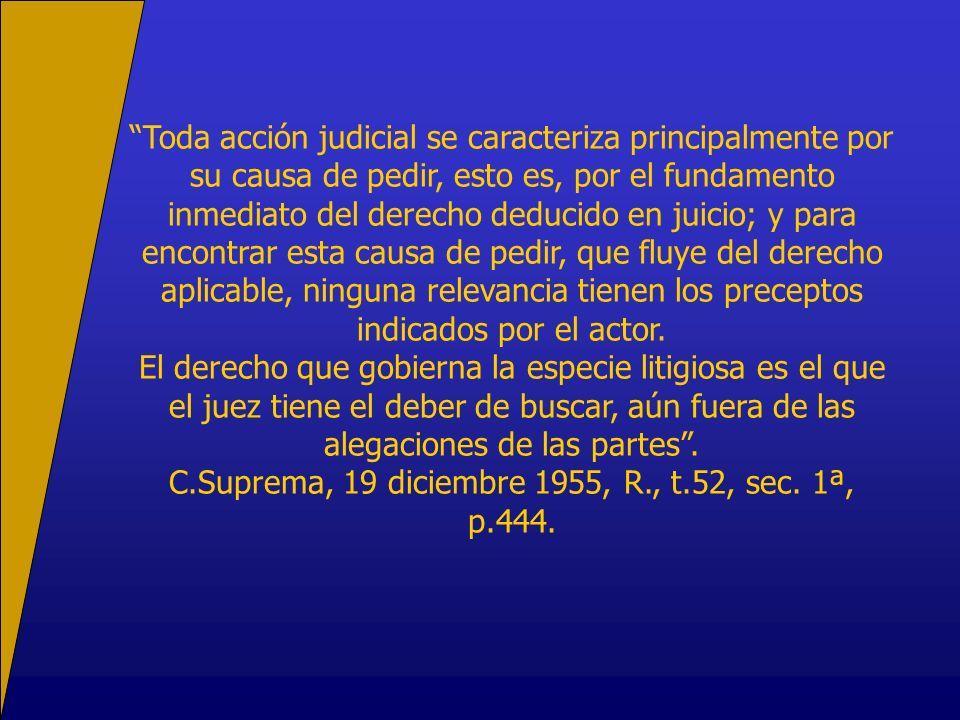 Toda acción judicial se caracteriza principalmente por su causa de pedir, esto es, por el fundamento inmediato del derecho deducido en juicio; y para