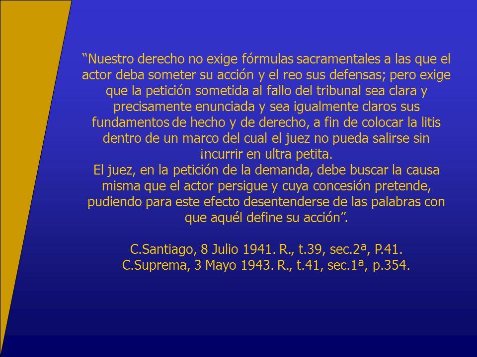 Nuestro derecho no exige fórmulas sacramentales a las que el actor deba someter su acción y el reo sus defensas; pero exige que la petición sometida a