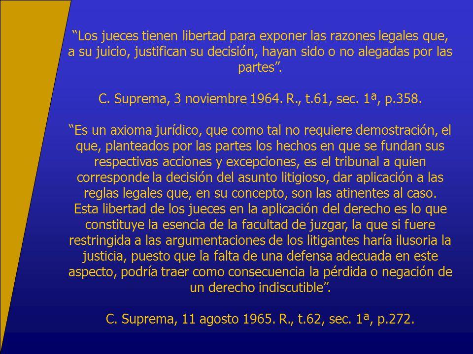 Los jueces tienen libertad para exponer las razones legales que, a su juicio, justifican su decisión, hayan sido o no alegadas por las partes. C. Supr