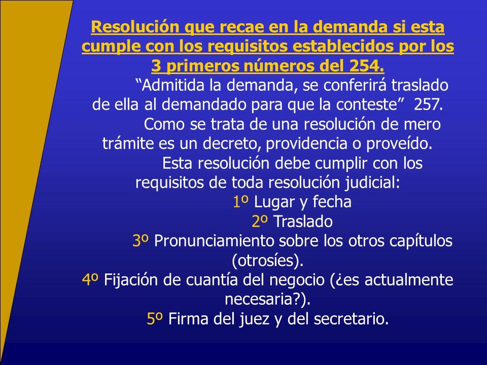 Resolución que recae en la demanda si esta cumple con los requisitos establecidos por los 3 primeros números del 254. Admitida la demanda, se conferir