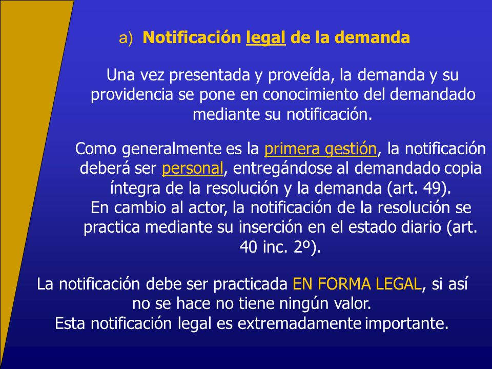 a) Notificación legal de la demanda Una vez presentada y proveída, la demanda y su providencia se pone en conocimiento del demandado mediante su notif