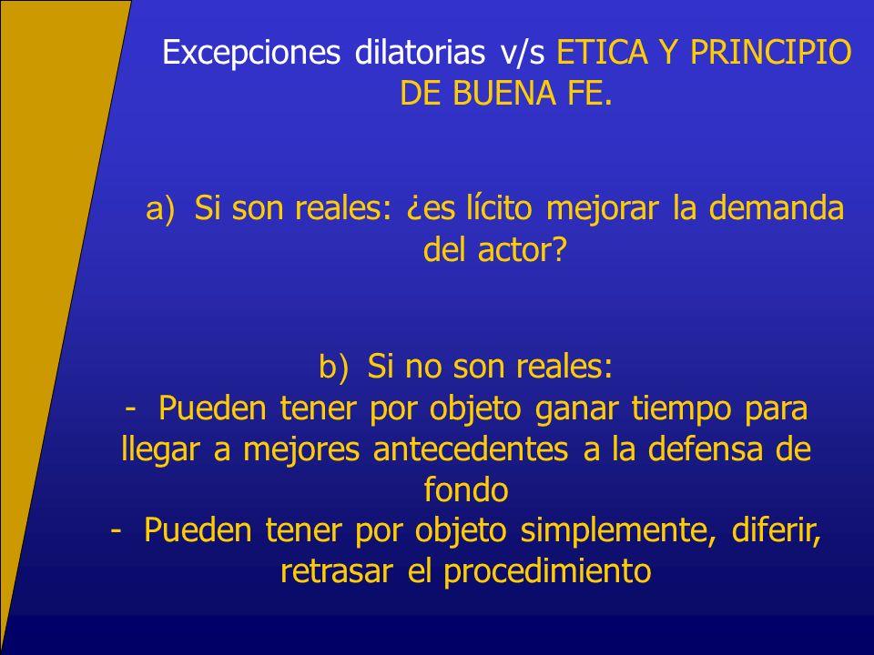 Excepciones dilatorias v/s ETICA Y PRINCIPIO DE BUENA FE. a) Si son reales: ¿es lícito mejorar la demanda del actor? b) Si no son reales: - Pueden ten