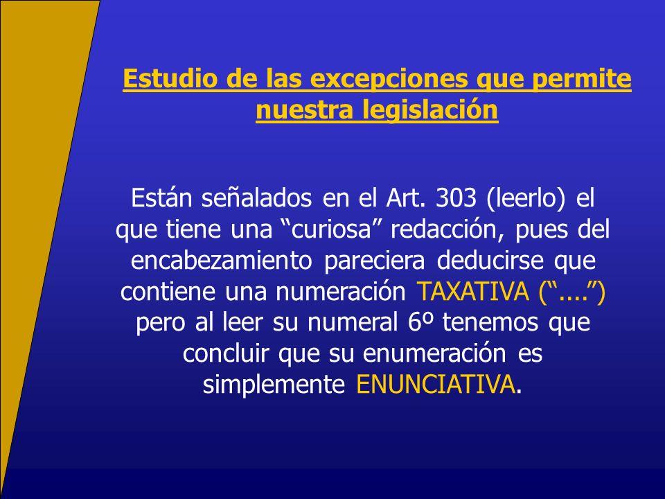 Estudio de las excepciones que permite nuestra legislación Están señalados en el Art. 303 (leerlo) el que tiene una curiosa redacción, pues del encabe