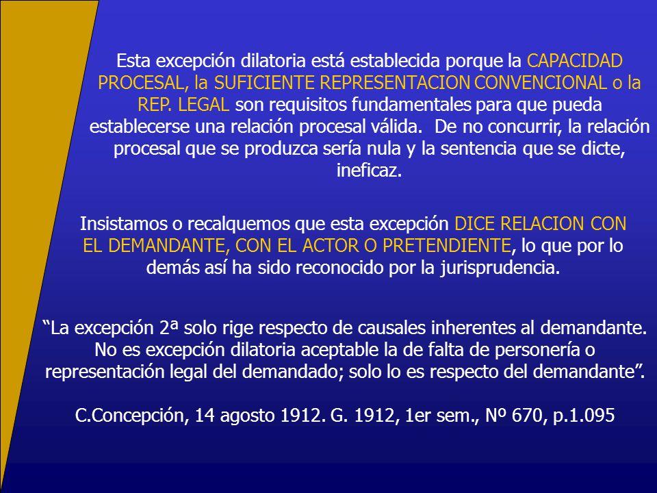 Esta excepción dilatoria está establecida porque la CAPACIDAD PROCESAL, la SUFICIENTE REPRESENTACION CONVENCIONAL o la REP.