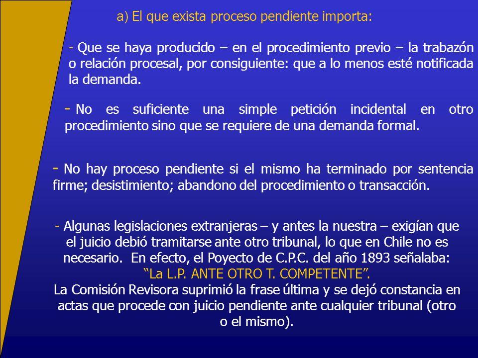 - Que se haya producido – en el procedimiento previo – la trabazón o relación procesal, por consiguiente: que a lo menos esté notificada la demanda.
