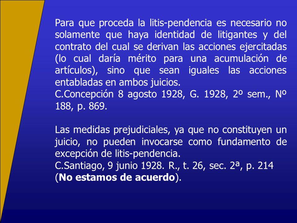 Para que proceda la litis-pendencia es necesario no solamente que haya identidad de litigantes y del contrato del cual se derivan las acciones ejercit