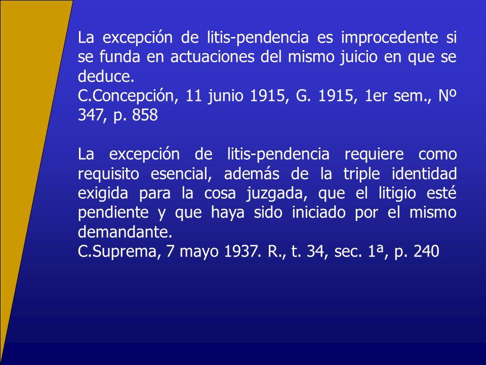 La excepción de litis-pendencia es improcedente si se funda en actuaciones del mismo juicio en que se deduce. C.Concepción, 11 junio 1915, G. 1915, 1e