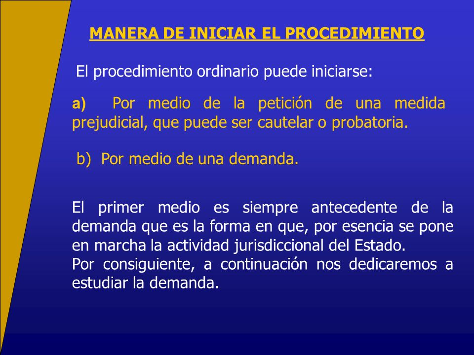 MANERA DE INICIAR EL PROCEDIMIENTO El procedimiento ordinario puede iniciarse: a) Por medio de la petición de una medida prejudicial, que puede ser cautelar o probatoria.