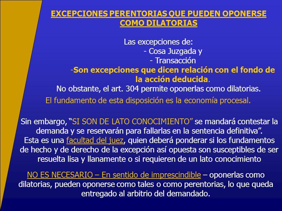 EXCEPCIONES PERENTORIAS QUE PUEDEN OPONERSE COMO DILATORIAS Las excepciones de: - Cosa Juzgada y - Transacción -Son excepciones que dicen relación con el fondo de la acción deducida.