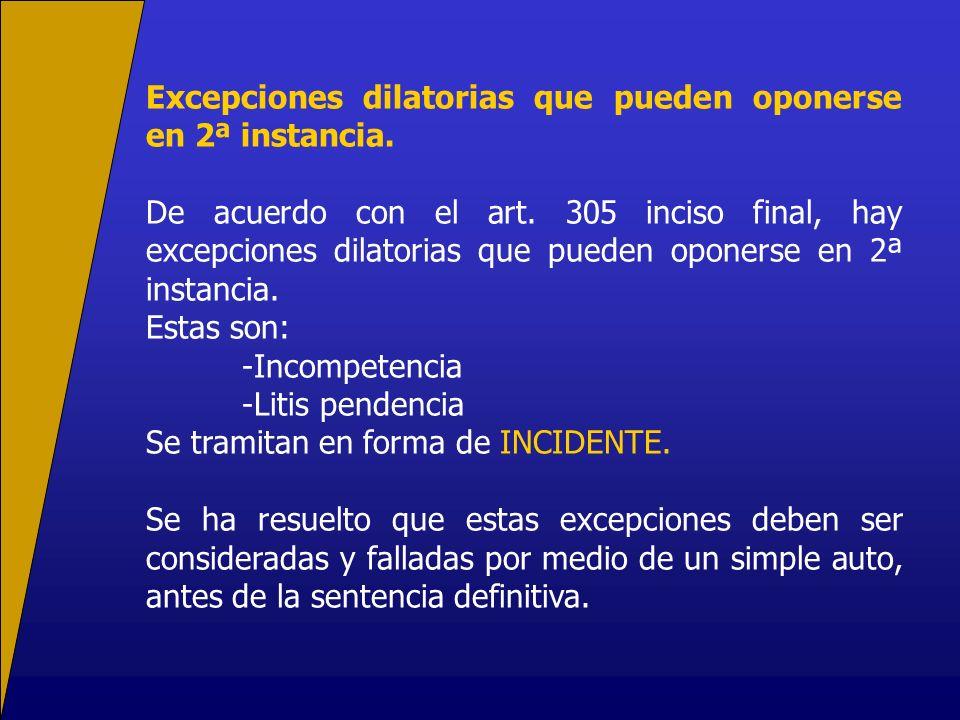 Excepciones dilatorias que pueden oponerse en 2ª instancia. De acuerdo con el art. 305 inciso final, hay excepciones dilatorias que pueden oponerse en