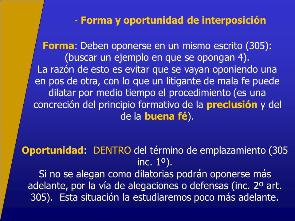 - Forma y oportunidad de interposición Forma: Deben oponerse en un mismo escrito (305): (buscar un ejemplo en que se opongan 4).