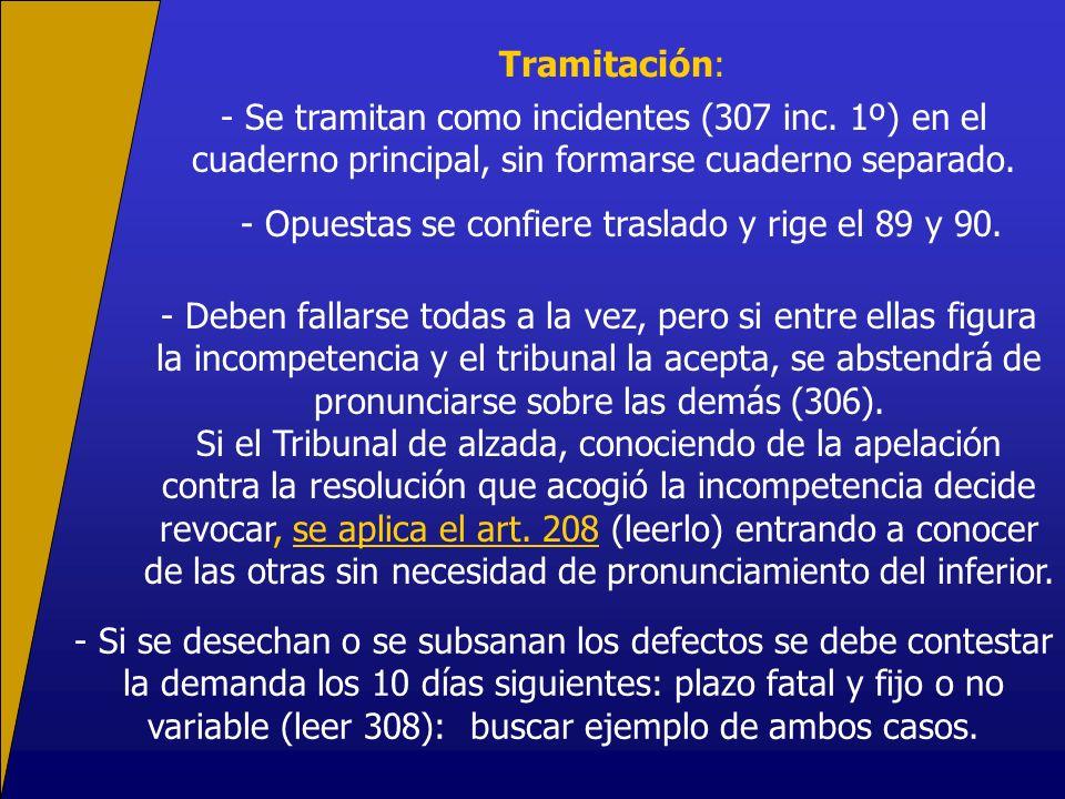 Tramitación: - Se tramitan como incidentes (307 inc. 1º) en el cuaderno principal, sin formarse cuaderno separado. - Opuestas se confiere traslado y r