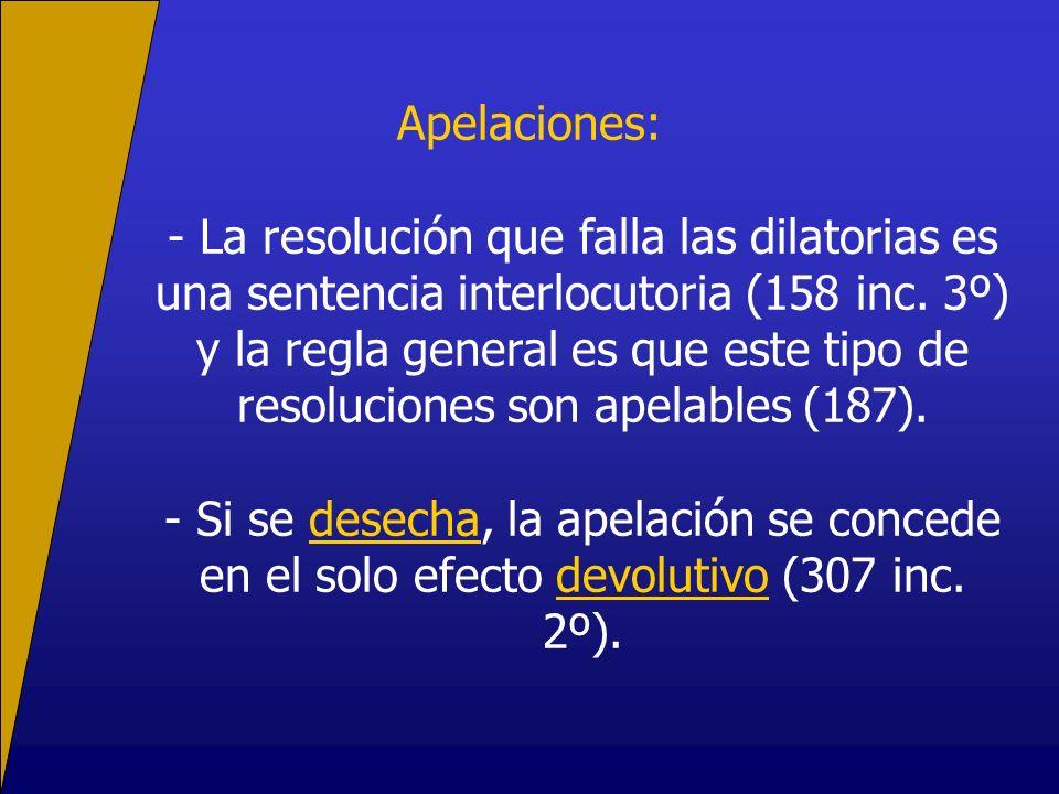 Apelaciones: - La resolución que falla las dilatorias es una sentencia interlocutoria (158 inc. 3º) y la regla general es que este tipo de resolucione