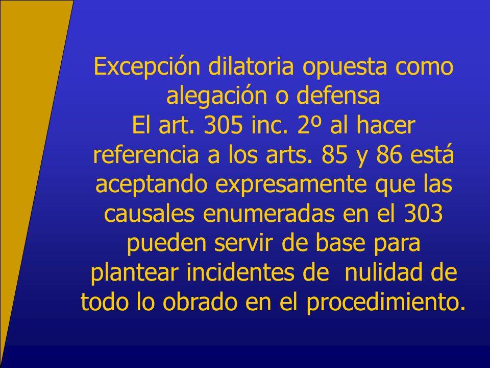 Excepción dilatoria opuesta como alegación o defensa El art. 305 inc. 2º al hacer referencia a los arts. 85 y 86 está aceptando expresamente que las c