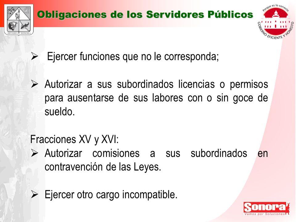 Ejercer funciones que no le corresponda; Autorizar a sus subordinados licencias o permisos para ausentarse de sus labores con o sin goce de sueldo. Fr