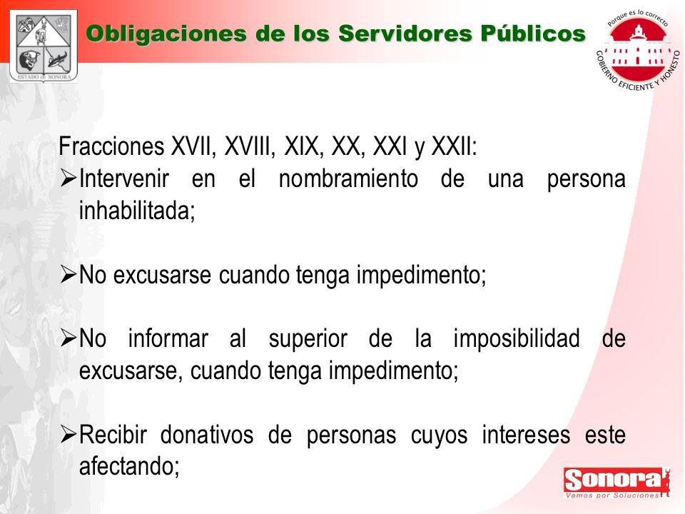 Fracciones XVII, XVIII, XIX, XX, XXI y XXII: Intervenir en el nombramiento de una persona inhabilitada; No excusarse cuando tenga impedimento; No info