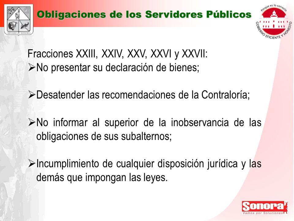 Fracciones XXIII, XXIV, XXV, XXVI y XXVII: No presentar su declaración de bienes; Desatender las recomendaciones de la Contraloría; No informar al sup