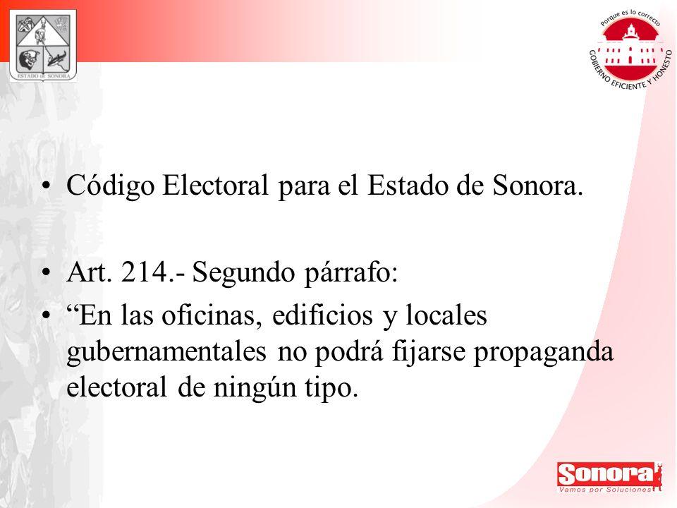 Código Electoral para el Estado de Sonora. Art. 214.- Segundo párrafo: En las oficinas, edificios y locales gubernamentales no podrá fijarse propagand