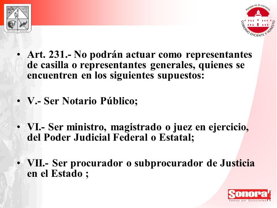 Art. 231.- No podrán actuar como representantes de casilla o representantes generales, quienes se encuentren en los siguientes supuestos: V.- Ser Nota