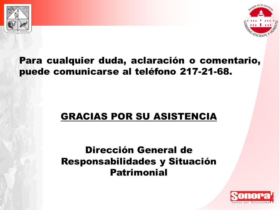 Para cualquier duda, aclaración o comentario, puede comunicarse al teléfono 217-21-68. GRACIAS POR SU ASISTENCIA Dirección General de Responsabilidade