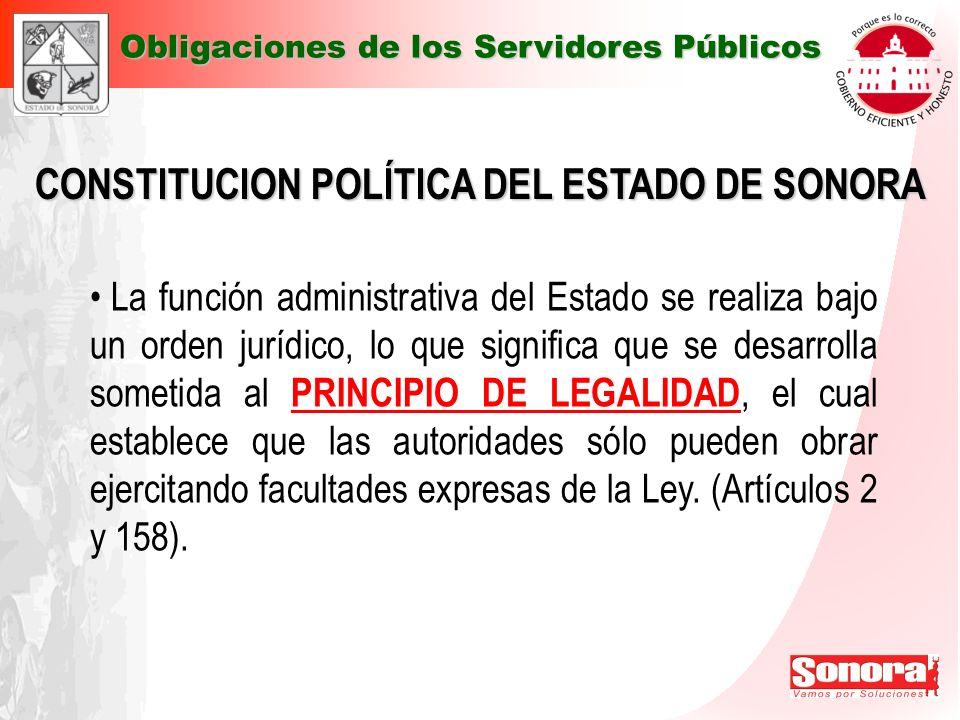 CONSTITUCION POLÍTICA DEL ESTADO DE SONORA Obligaciones de los Servidores Públicos La función administrativa del Estado se realiza bajo un orden juríd