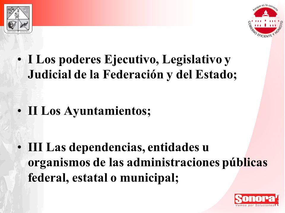 I Los poderes Ejecutivo, Legislativo y Judicial de la Federación y del Estado; II Los Ayuntamientos; III Las dependencias, entidades u organismos de l