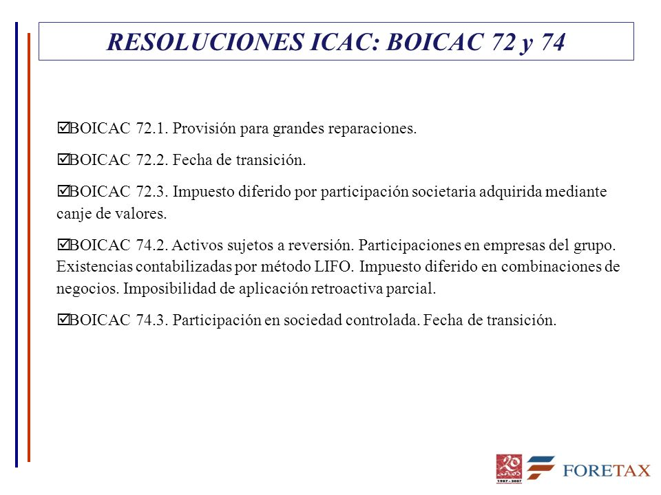RESOLUCIONES ICAC: BOICAC 72 y 74 þ BOICAC 72.1. Provisión para grandes reparaciones. þ BOICAC 72.2. Fecha de transición. þ BOICAC 72.3. Impuesto dife