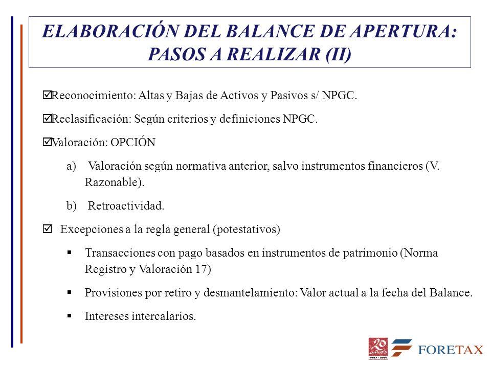 ELABORACIÓN DEL BALANCE DE APERTURA: PASOS A REALIZAR (II) þ Reconocimiento: Altas y Bajas de Activos y Pasivos s/ NPGC. þ Reclasificación: Según crit
