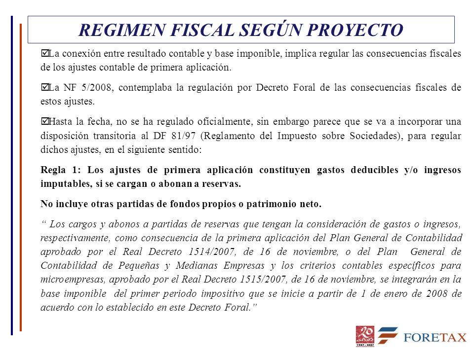REGIMEN FISCAL SEGÚN PROYECTO þ La conexión entre resultado contable y base imponible, implica regular las consecuencias fiscales de los ajustes conta