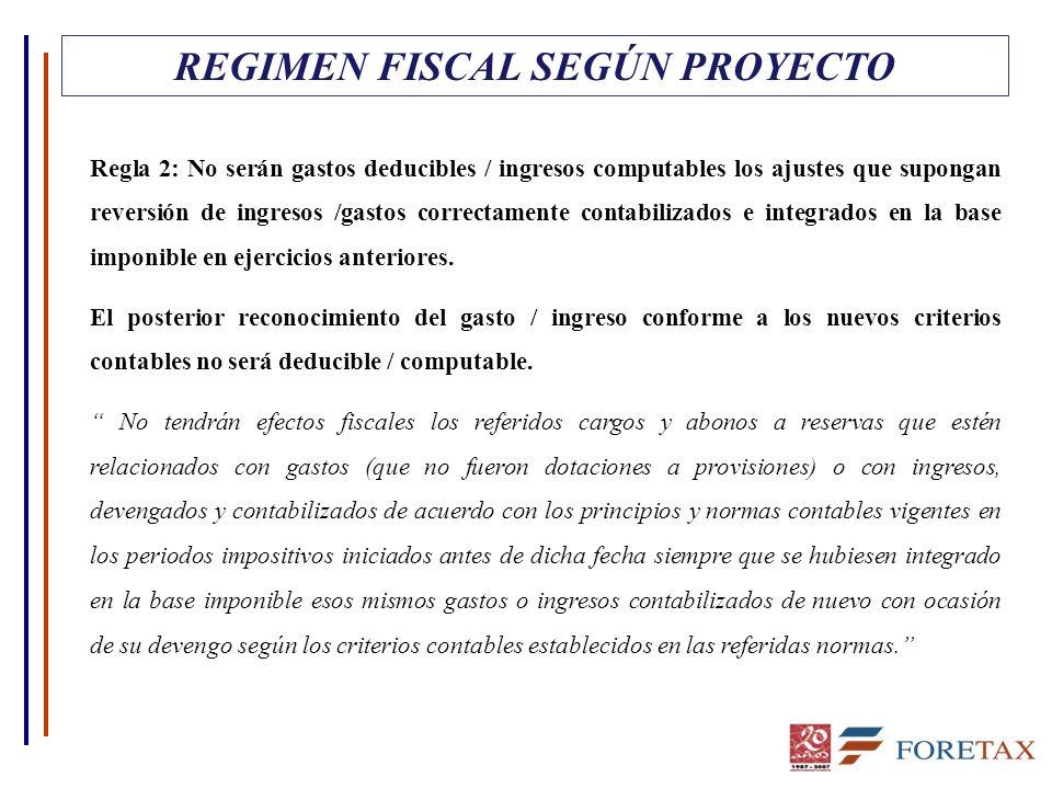 REGIMEN FISCAL SEGÚN PROYECTO Regla 2: No serán gastos deducibles / ingresos computables los ajustes que supongan reversión de ingresos /gastos correc