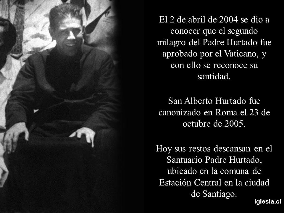 Iglesia.cl El 2 de abril de 2004 se dio a conocer que el segundo milagro del Padre Hurtado fue aprobado por el Vaticano, y con ello se reconoce su san
