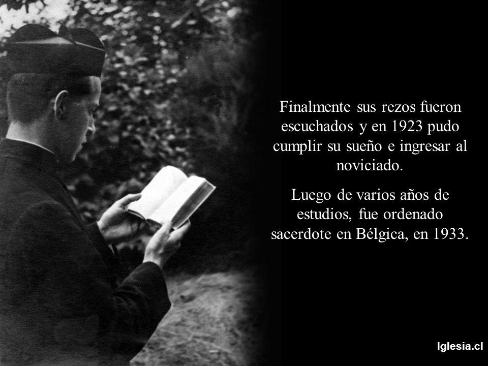 Iglesia.cl Finalmente sus rezos fueron escuchados y en 1923 pudo cumplir su sueño e ingresar al noviciado. Luego de varios años de estudios, fue orden