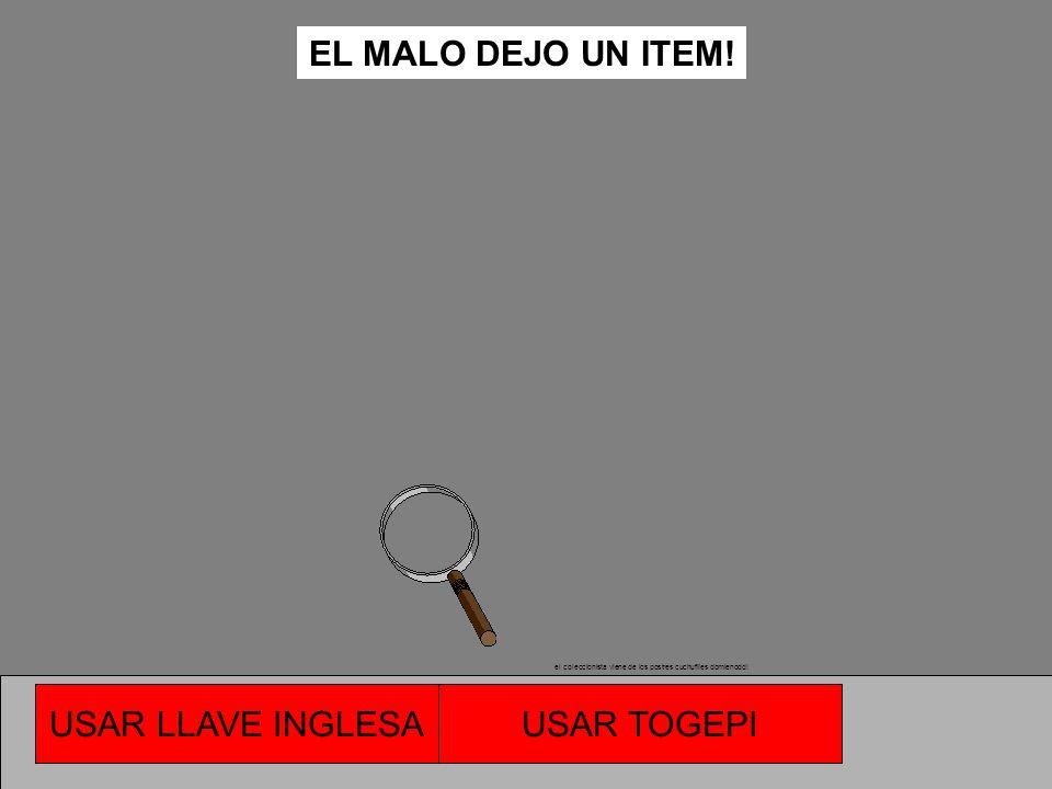 NO ME GUSTAN LOS TOGEPI, TE MATO!!!!!!! el coleccionista viene de los postres cuchuflíes domienodd! USAR LLAVE INGLESA TE DISPARÓ! COMENZAR DE NUEVO