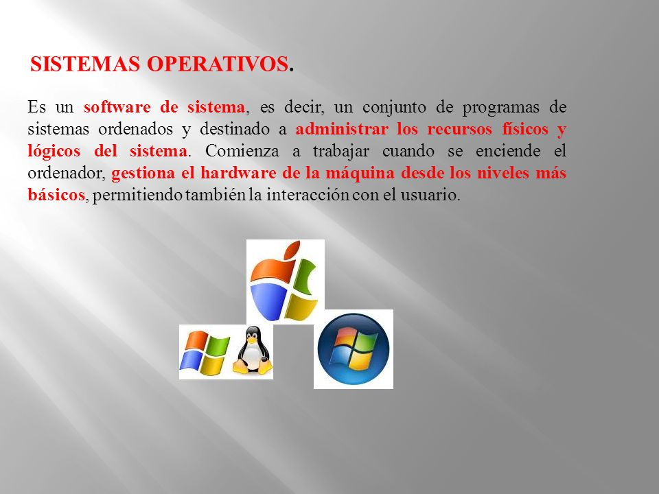 SISTEMAS OPERATIVOS. Es un software de sistema, es decir, un conjunto de programas de sistemas ordenados y destinado a administrar los recursos físico